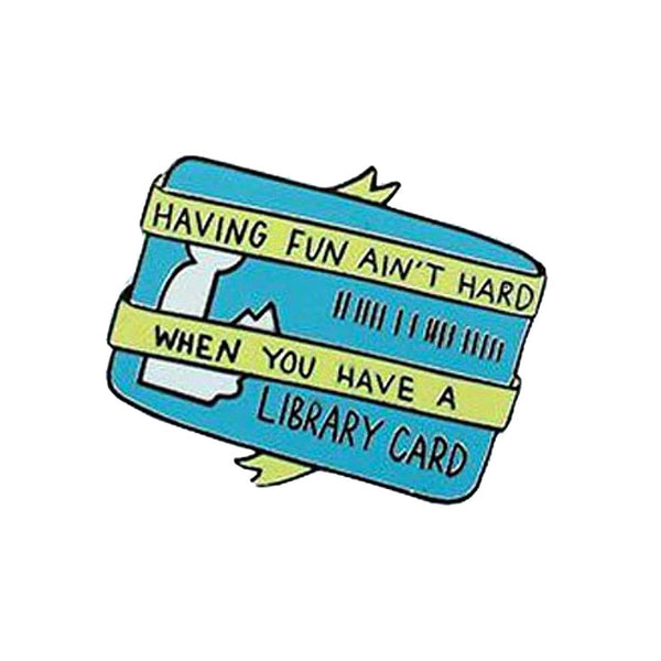 Having Fun Ain't Hard When You Have A Library Card Bookish Enamel Pin Badge