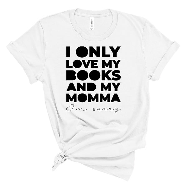 I Only Love My Books and My Momma Literary T-Shirt
