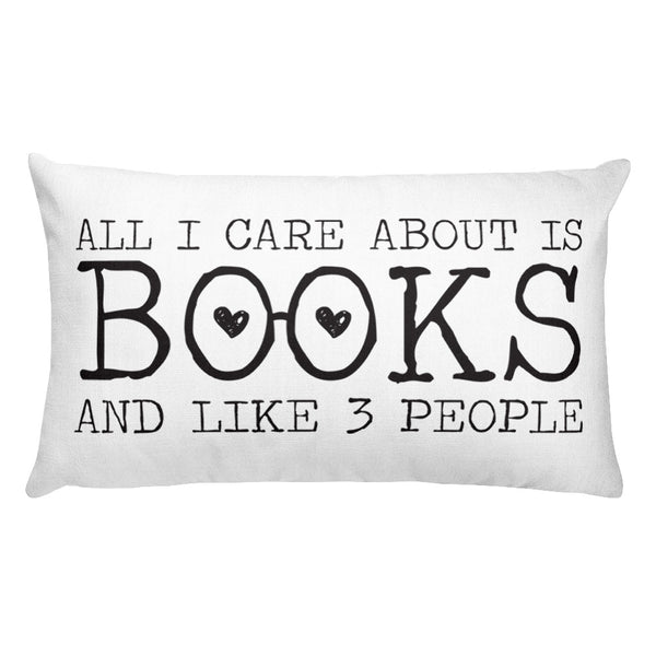 All I Care About is Books... And Like 3 People Throw Pillow
