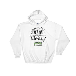 When In Doubt, Go To The Library Unisex Hoodie
