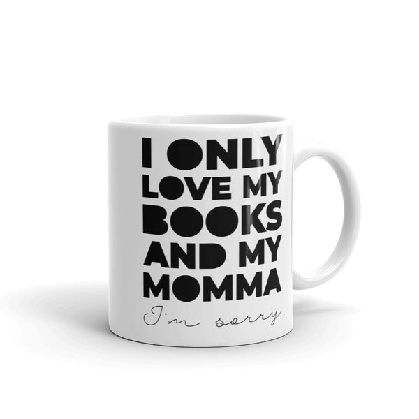 I Only Love My Books and My Momma Literary Mug