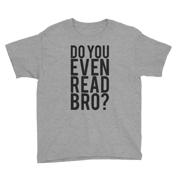 Do You Even Read Bro? Youth Short Sleeve T-Shirt