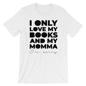I Only Love My Books and My Momma Literary Unisex T-Shirt