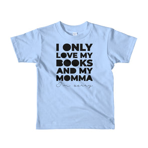 I Only Love My Books and My Momma Kids (2-6) Short Sleeve T-Shirt