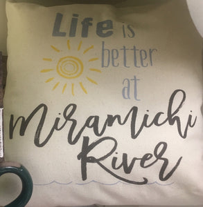 """Life is Better at Miramichi River"" Pillow 18x18"