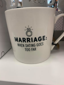 """Marriage: When Dating Goes Too Far"" MUG"
