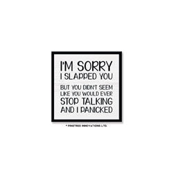 """I'm Sorry I Slapped You"" Sign"