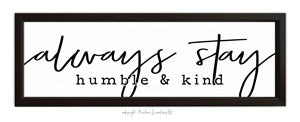 """Always Stay Humble and King""  Sign"