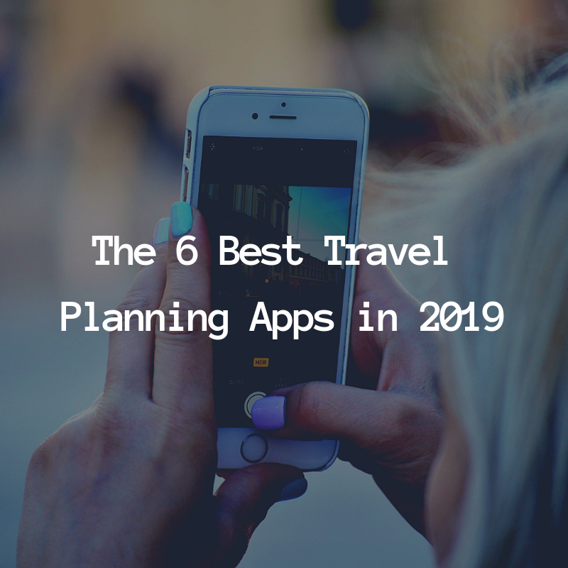 The 6 Best Travel Planning Apps in 2019
