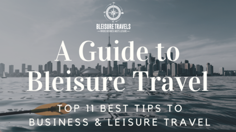 Top 11 Tips for Business and Leisure Travel