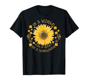 Womens In a world full of roses be a sunflower Tshirt
