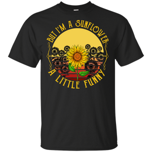 But I Am A Sunflower A Little Funny T-shirt