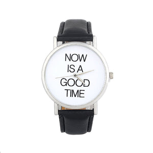 NOW IS A GOOD TIME Letter Womens Watches