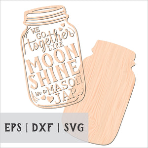 We Go Together Like Moonshine In A Mason Jar Laser Cut File for Glowforge Epilog Projects Laser Cutting Download