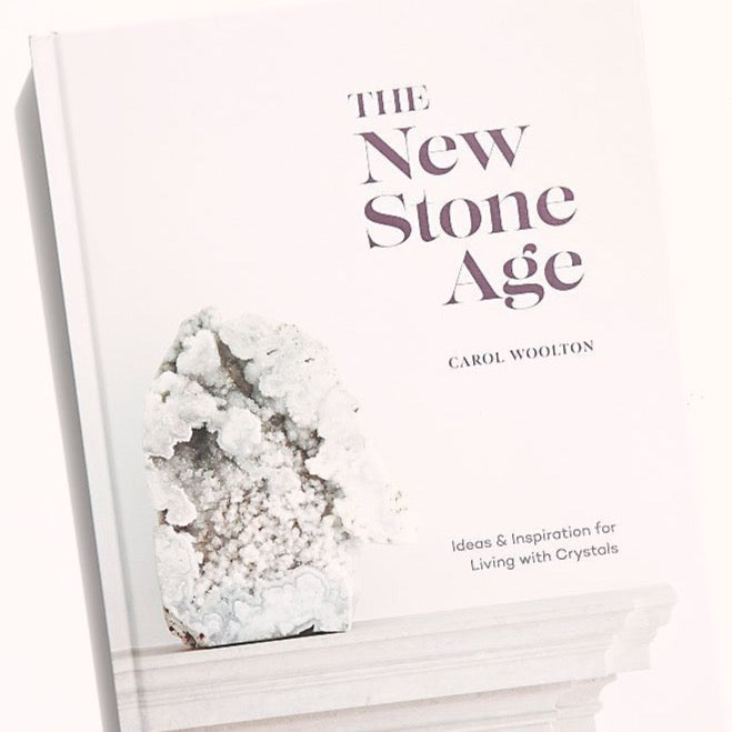 The New Stone Age: Ideas and Inspiration for Living with Crystals