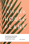 The Inspired Houseplant: Transform Your Home with Indoor Plants from Kokedama to Terrariums and Water Gardens to Edibles