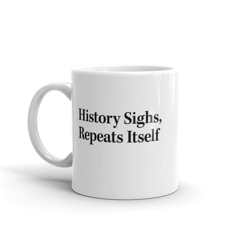 History Sighs, Repeats Itself Mug