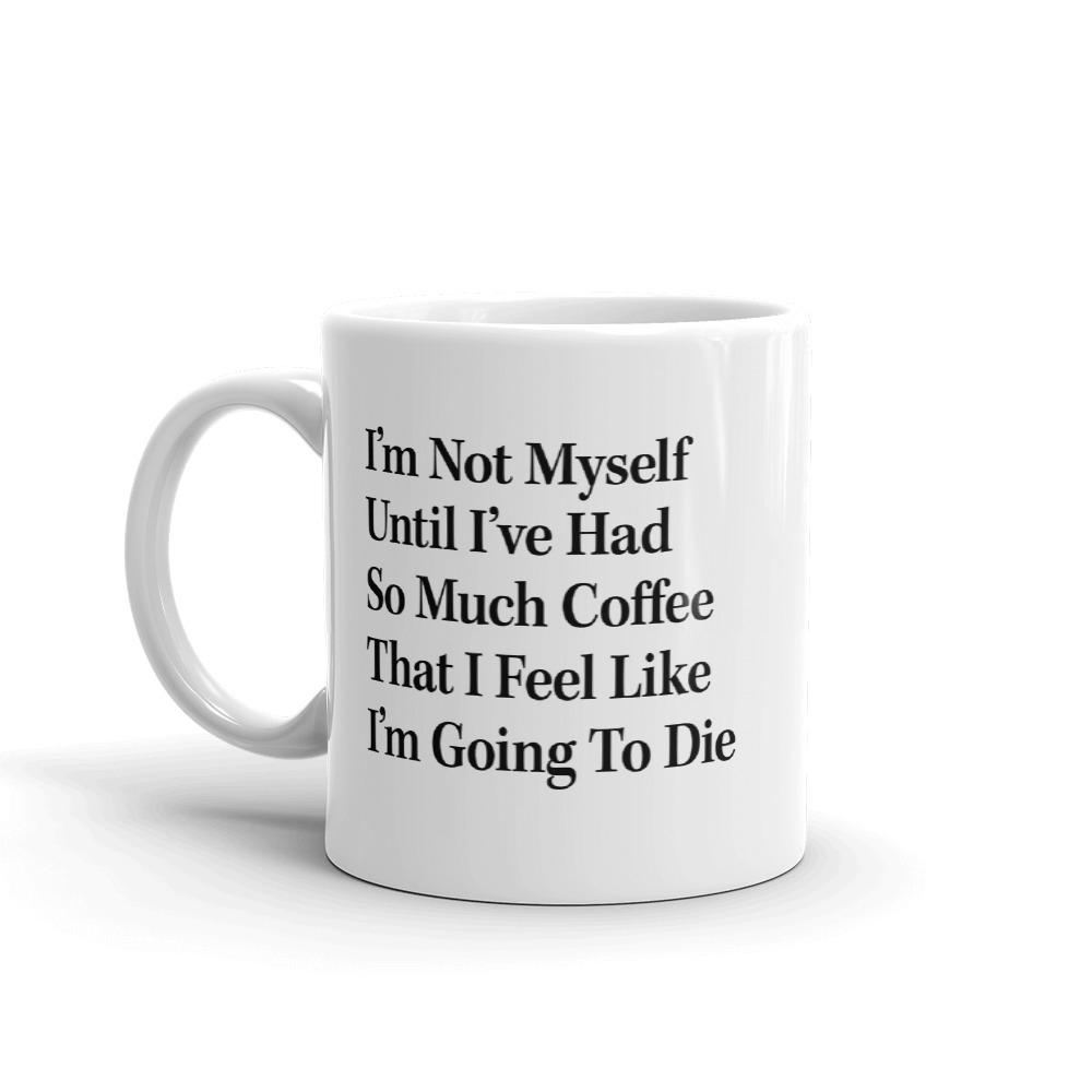 I'm Not Myself Unless I've Had So Much Coffee Mug