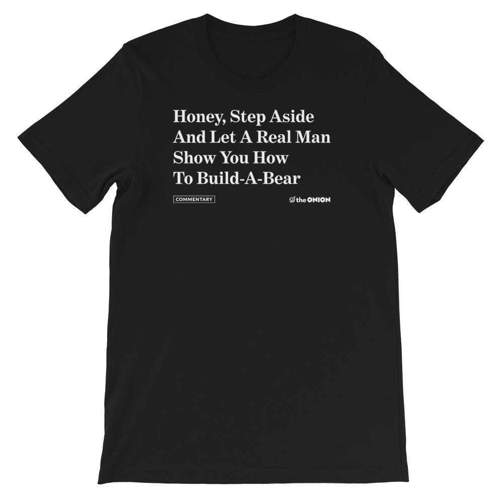 Honey, Step Aside And Let A Real Man Show You How To Build-A-Bear Onion Headline T-shirt
