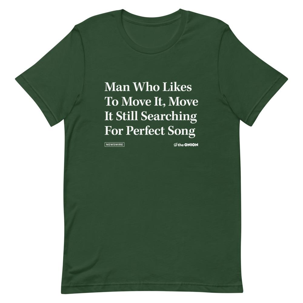 Man Who Likes To Move It, Move It Still Searching For Perfect Song Onion Headline T-Shirt