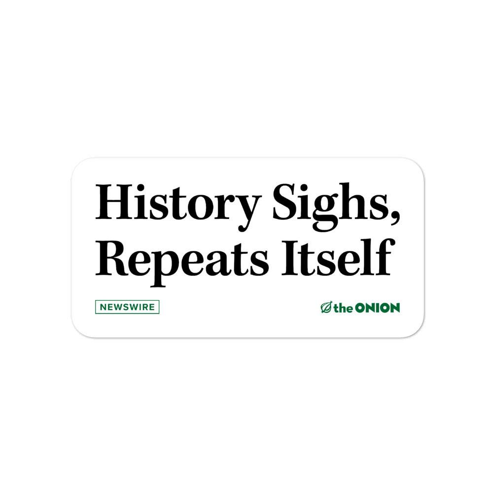 History Sighs, Repeats Itself Stickers