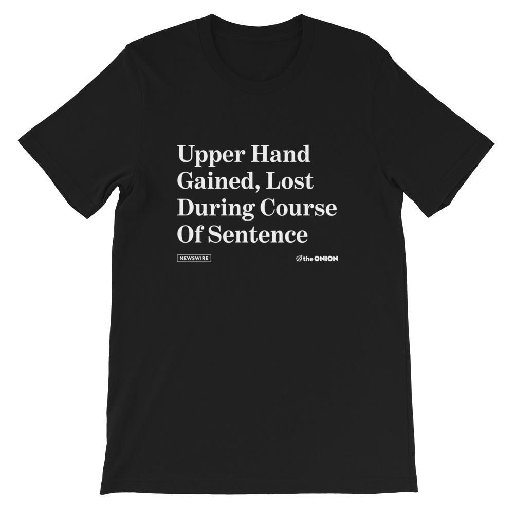 Upper Hand Gained, Lost During Course Of Sentence Onion Headline T-Shirt