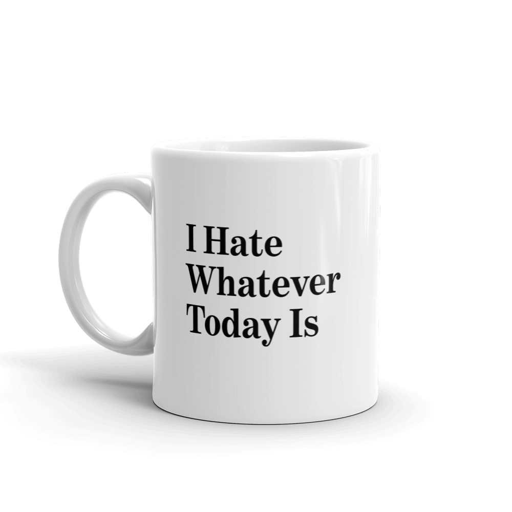 The Onion's 'I Hate Whatever Today Is' Coffee Mug
