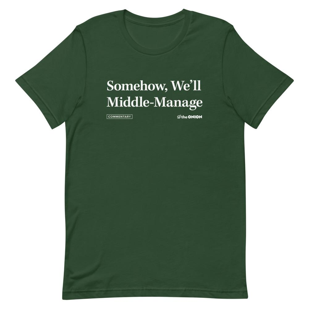 Somehow, We'll Middle-Manage Headline T-Shirt