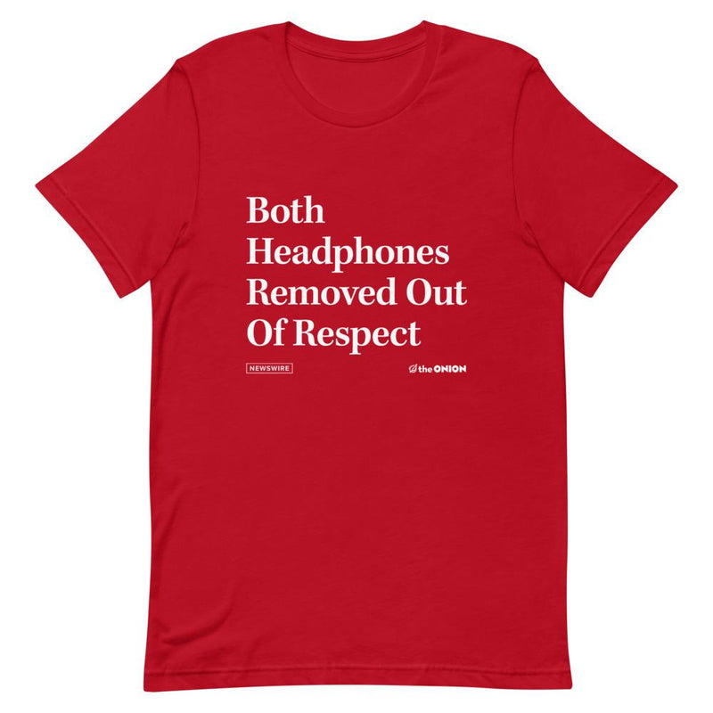Both Headphones Removed Out Of Respect Onion Headline T-Shirt