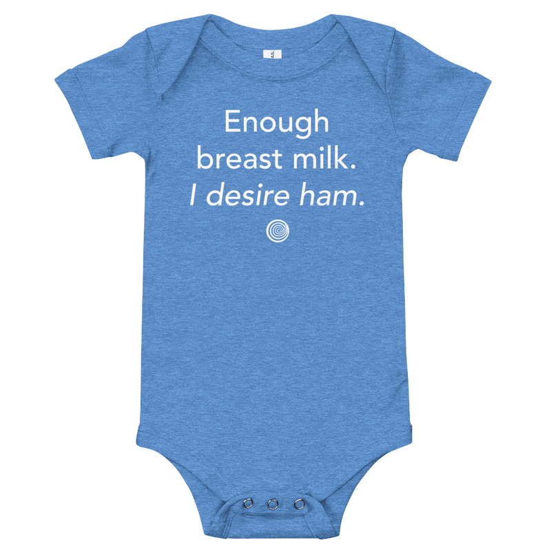 ClickHole's ' Enough breast milk. I desire ham.' Onesie Heather Columbia Blue / 18-24m from The Onion Store