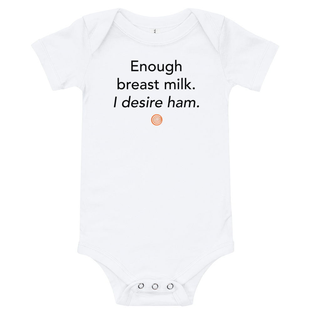 a3ae95569 ClickHole's ' Enough breast milk. I desire ham.' Onesie from The Onion Store