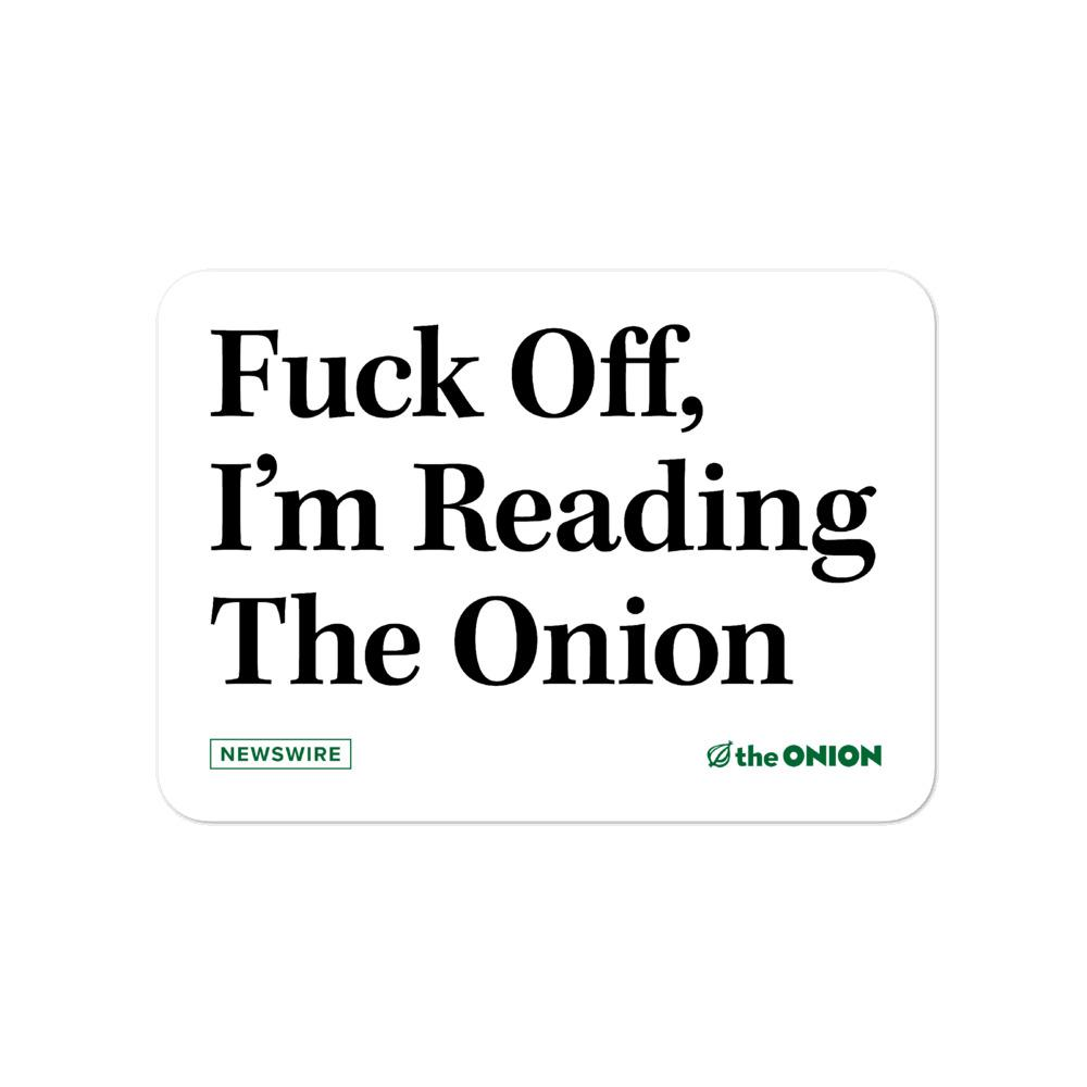 Fuck Off I'm Reading The Onion Stickers