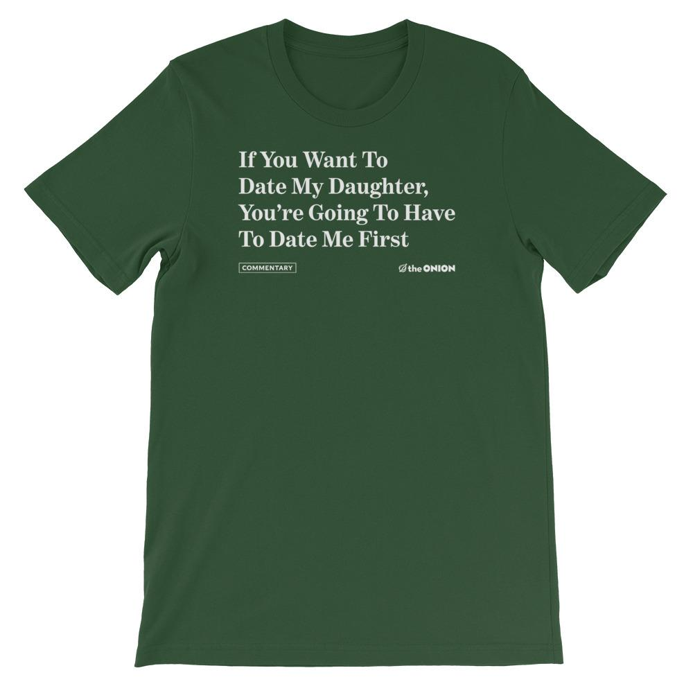 If You Want To Date My Daughter, You're Going To Have To Date Me First Onion Headline T-Shirt