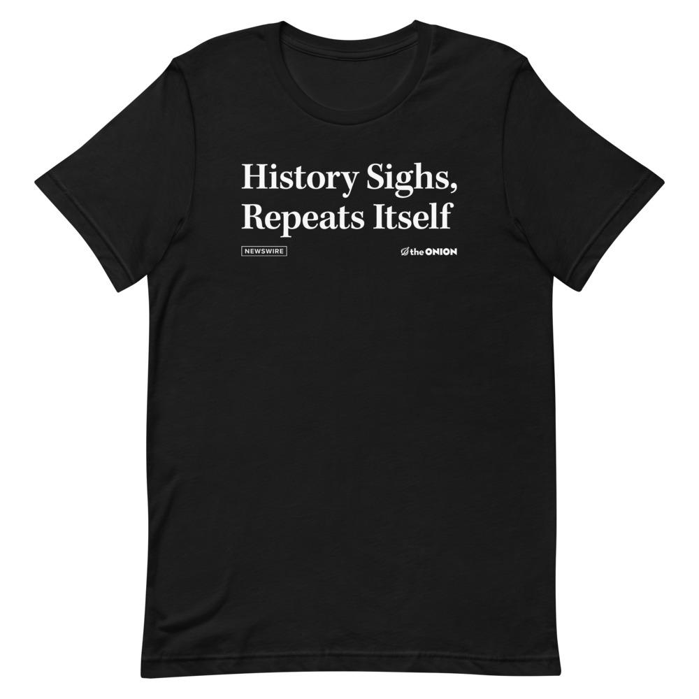 History Sighs, Repeats Itself Onion Headline T-Shirt