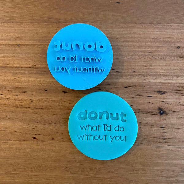 Donut know what I'd do without you! Emboss Emboss Stamp  This is a perfect design for sharing your appreciation with that special person.  This design suits cookies from 2.5