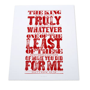 Matthew 25:40 printed in red in bold, rustic and western style on white fine art paper