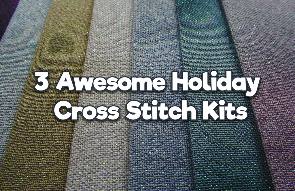 3 Awesome Holiday Cross Stitch Kits