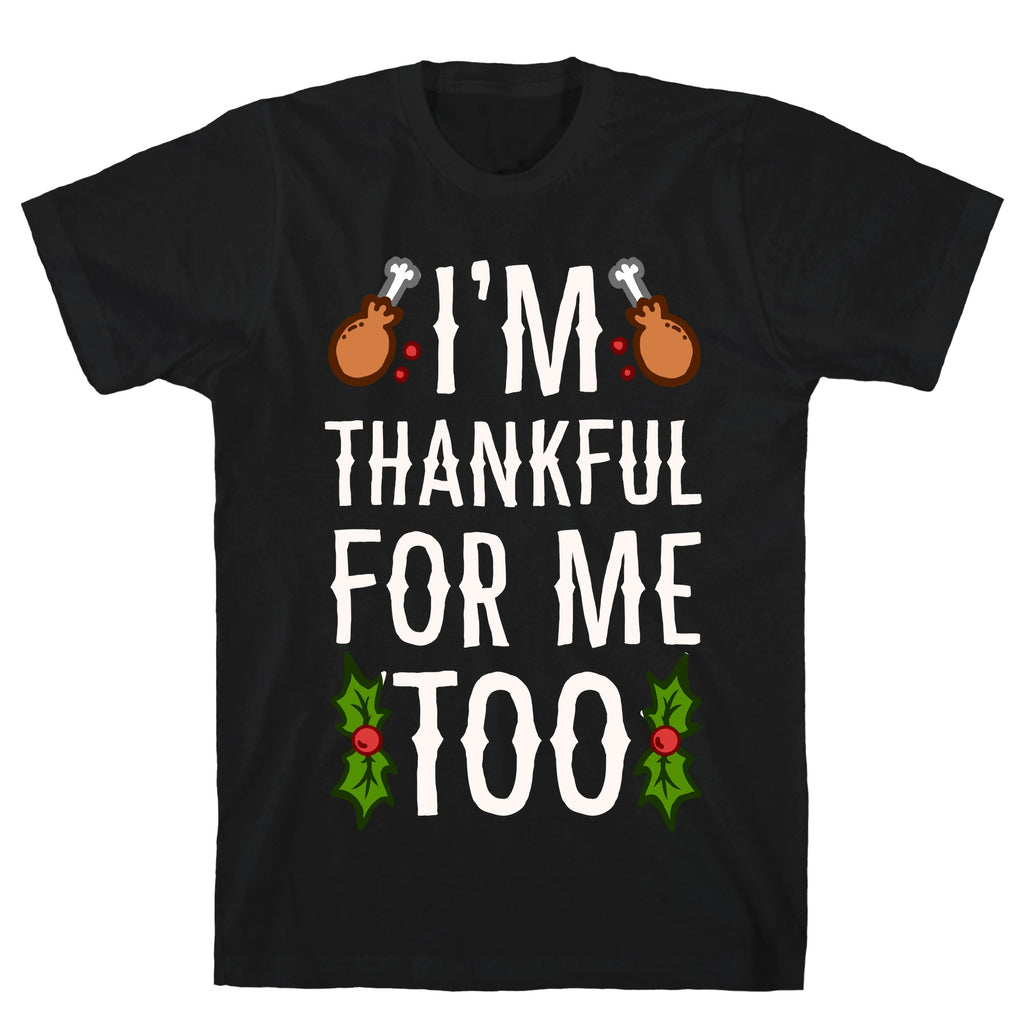 I'm Thankful For Me Too Black Unisex Cotton Tee by LookHUMAN