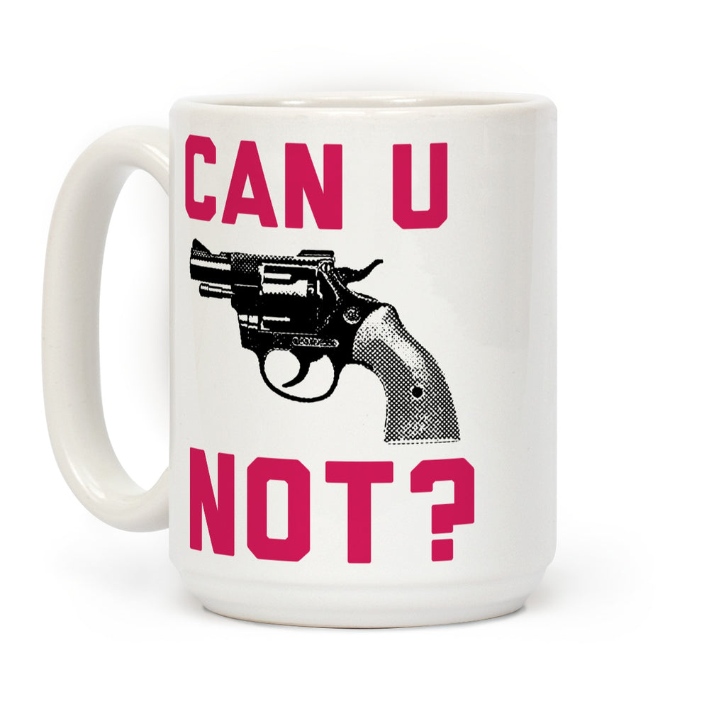 Can U Not Ceramic Coffee Mug by LookHUMAN