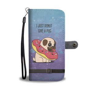 "Awesome Funny ""I Just Donut Give A Pug"" Dog Wallet Phone Case"