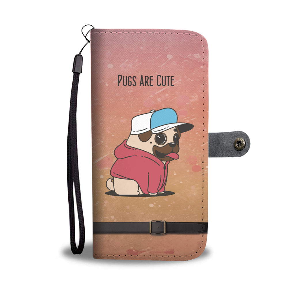 "Funny & Cute ""Pugs are cute"" Wallet Phone Case"