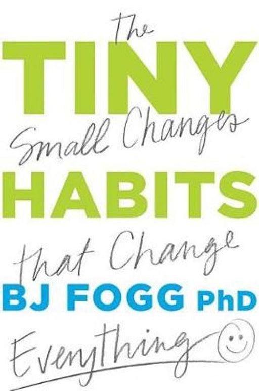Tiny Habits  The Small Changes That Change Everything.