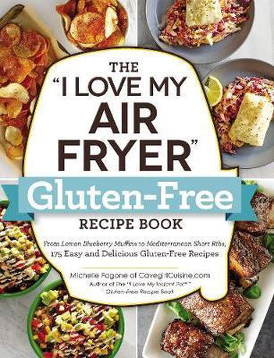 The I Love My Air Fryer Gluten-Free Recipe Book