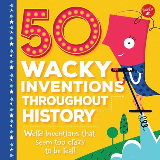 50 Wacky Inventions Throughout History