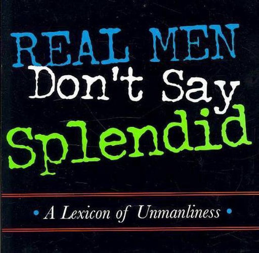 Real Men Don'T Say Splendid