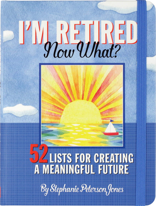 I'M Retired, Now What?
