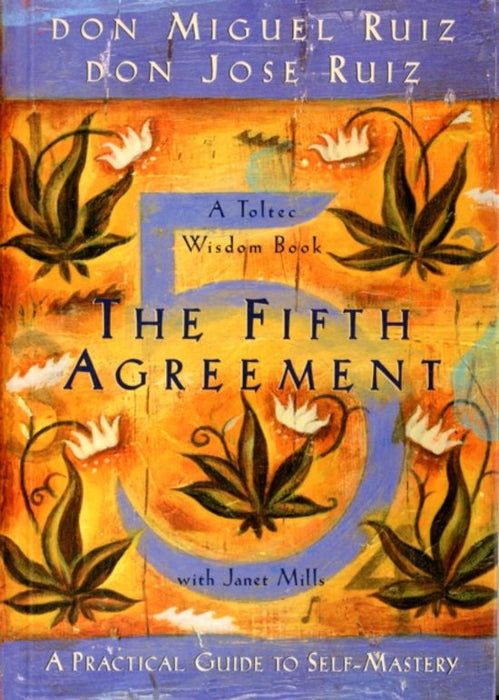 The Fifth Agreement,  A Practical Guide to Self-Mastery.