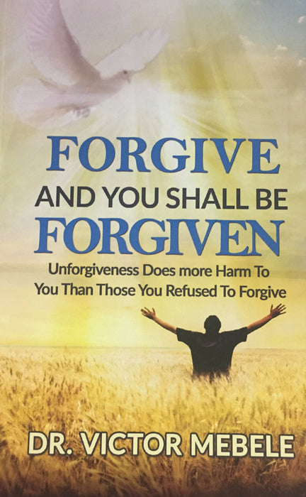 FORGIVE AND YOU SHALL BE FORGIVEN