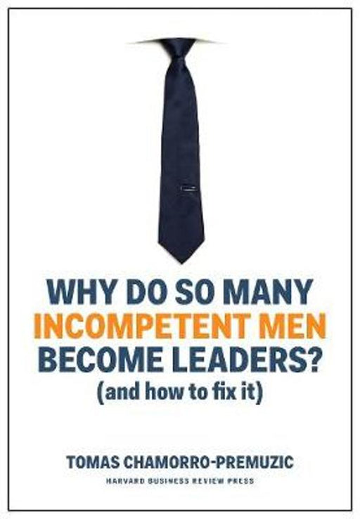 Why Do So Many Incompetent Men Become Leaders ?