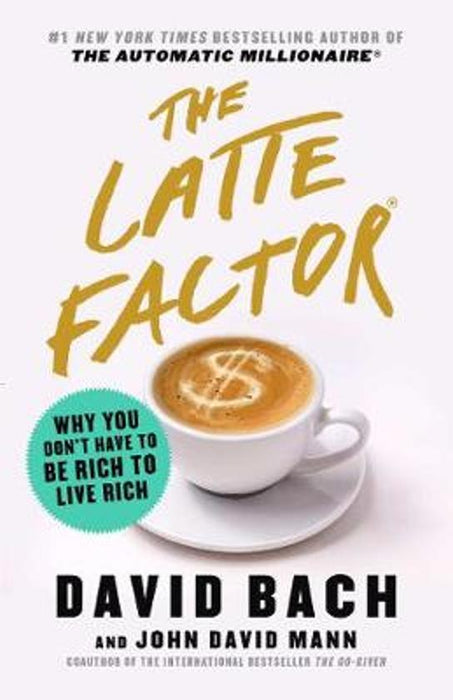 The Latte Factor: Why You Don't